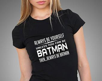 Always Be Yourself (Unless You can Be Batman) Shirt