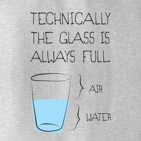 Technically The Glass Is Always Full Shirt