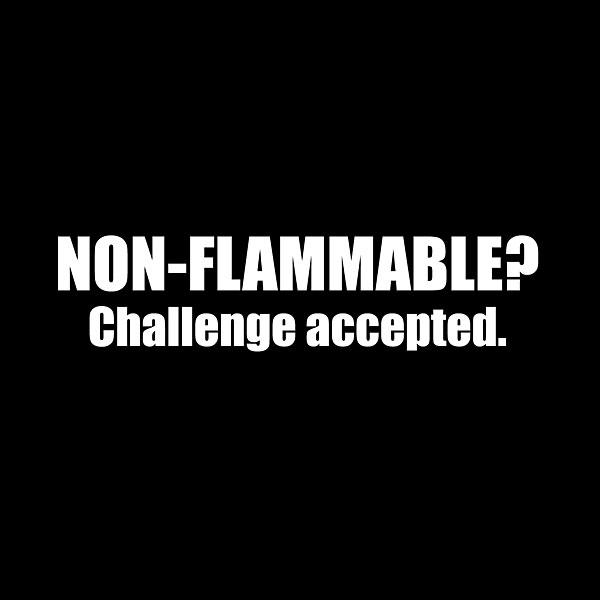 Non-Flammable T-Shirt - Challenge Accepted.