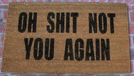 Oh Shit Not You Again Doormat The Coolest Stuff Ever