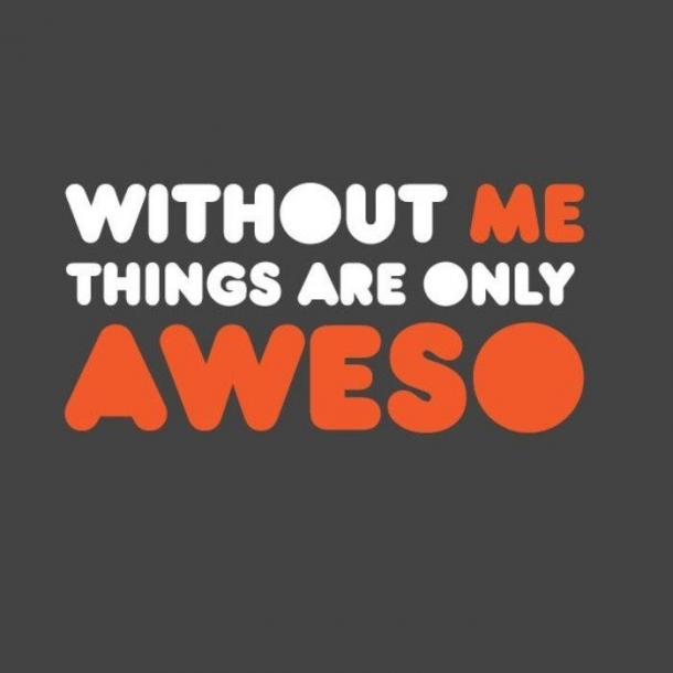 Without Me Things Are Only Aweso T-Shirt