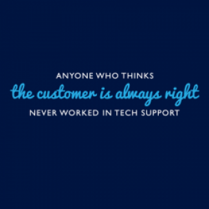 Anyone Who Thinks The Customer Is Always Right Never Worked In Tech Support T-Shirt